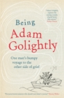 Being Adam Golightly : One man's bumpy voyage to the other side of grief - Book
