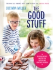 The Good Stuff : Delicious recipes and tips for happier and healthier children - Book