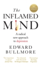 The Inflamed Mind : A radical new approach to depression - Book