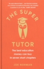 The Super Tutor : The best education money can buy in seven short chapters - Book