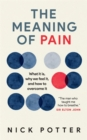 The Meaning of Pain : A new understanding of pain and how to manage it - Book