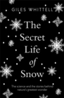 The Secret Life of Snow : The science and the stories behind nature's greatest wonder - Book