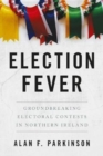 Election Fever : Groundbreaking electoral contests in Northern Ireland - Book