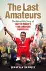 The Last Amateurs : The incredible story of Ulster's 1999 European champions - Book
