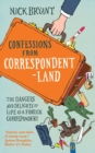 Confessions from Correspondentland : The Dangers and Delights of Life as a Foreign Correspondent - eBook