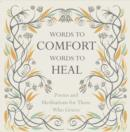 Words to Comfort, Words to Heal : Poems and Meditations for Those Who Grieve - Book