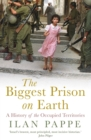The Biggest Prison on Earth : A History of the Occupied Territories - eBook