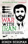 The Secret War with Iran : The 30-year Covert Struggle for Control of a Rogue State - eBook