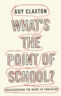 What's the Point of School? : Rediscovering the Heart of Education - eBook