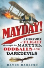 Mayday! : A History of Flight through its Martyrs, Oddballs, and Daredevils - eBook