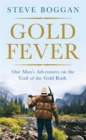 Gold Fever : One Man's Adventures on the Trail of the Gold Rush - eBook