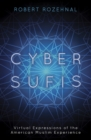 Cyber Sufis : Virtual Expressions of the American Muslim Experience - Book