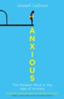 Anxious : The Modern Mind in the Age of Anxiety - Book