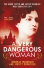 A Very Dangerous Woman : The Lives, Loves and Lies of Russia's Most Seductive Spy - Book