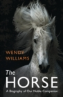 The Horse : A Biography of Our Noble Companion - Book
