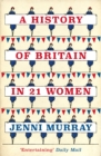 A History of Britain in 21 Women : A Personal Selection - eBook