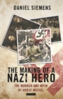 The Making of a Nazi Hero : The Murder and Myth of Horst Wessel - Book