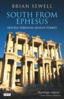 South from Ephesus : Travels through Aegean Turkey - Book