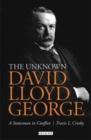 The Unknown Lloyd George : A Statesman in Conflict - Book