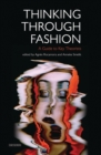 Thinking Through Fashion : A Guide to Key Theorists - Book