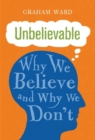 Unbelievable : Why We Believe and Why We Don't - Book
