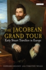The Jacobean Grand Tour : Early Stuart Travellers in Europe - Book