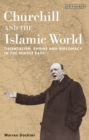 Churchill and the Islamic World : Orientalism, Empire and Diplomacy in the Middle East - Book