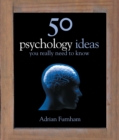 50 Psychology Ideas You Really Need to Know - eBook