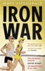 Iron War : Two Incredible Athletes. One Epic Rivalry. The Greatest Race of All Time. - Book