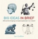 Big Ideas in Brief : 200 World-Changing Concepts Explained In An Instant - Book