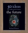 The Future: 50 Ideas You Really Need to Know - Book
