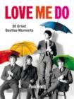Love Me Do : 50 Great Beatles Moments - eBook