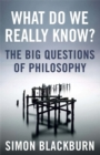 What Do We Really Know? : The Big Questions in Philosophy - Book