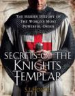 Secrets of the Knights Templar : The Hidden History of the World's Most Powerful Order - eBook