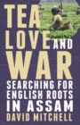 Tea, Love and War : Searching for English roots in Assam - Book