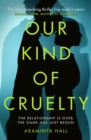 Our Kind of Cruelty : The most addictive psychological thriller of 2018, tipped by Gillian Flynn and Lisa Jewell - Book