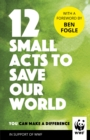 12 Small Acts to Save Our World : Simple, Everyday Ways You Can Make a Difference - Book