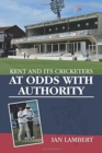 At Odds with Authority : Kent and its Cricketers - Book