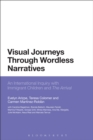 Visual Journeys Through Wordless Narratives : An International Inquiry With Immigrant Children and The Arrival - eBook