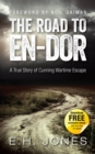 The Road to En-dor : A True Story of Cunning Wartime Escape - eBook