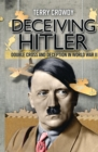 Deceiving Hitler : Double-Cross and Deception in World War II - eBook