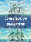 Constitution vs Guerriere : Frigates during the War of 1812 - eBook