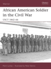 African American Soldier in the Civil War : USCT 1862 66 - eBook