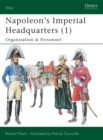 Napoleon s Imperial Headquarters (1) : Organization and Personnel - eBook