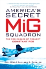 America s Secret MiG Squadron : The Red Eagles of Project CONSTANT PEG - eBook