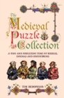 The Medieval Puzzle Collection : A Fine Perplexing Tome of Riddles, Enigmas and Con - Book