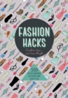 Fashion Hacks : 500 Stylish Wardrobe Solutions from Head to Toe - Book