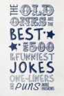 The Old Ones Are the Best Jokes : Over 500 of the Funniest Jokes, One-Liners and Puns - Book