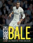 Gareth Bale: The Ultimate Fan Book - Book