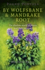 Pagan Portals - By Wolfsbane & Mandrake Root - The shadow world of plants and their poisons - Book